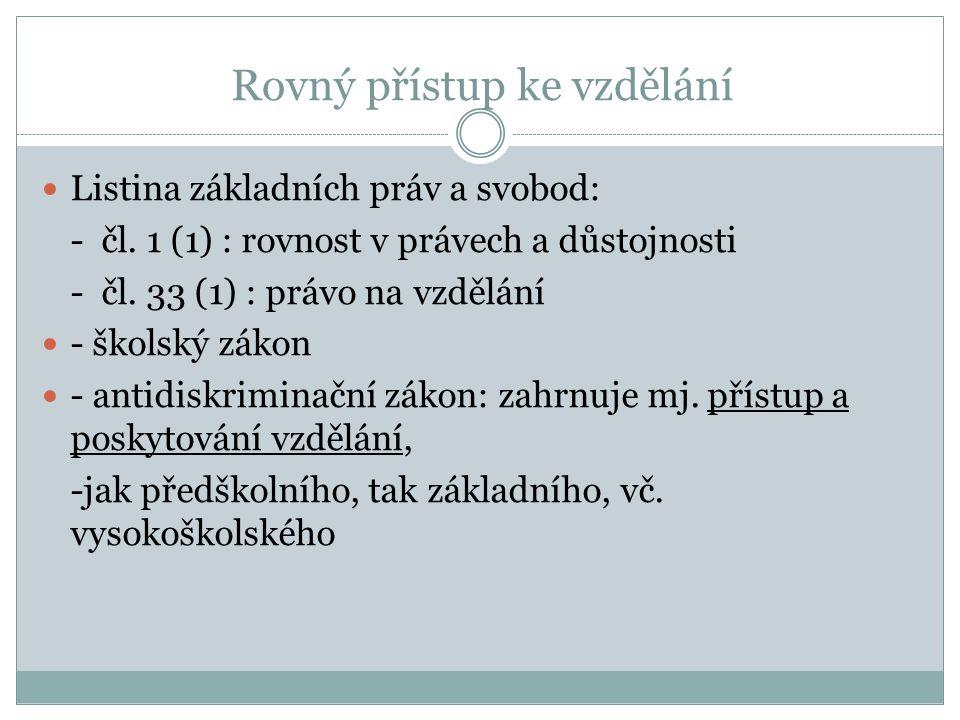 Rovný přístup ke vzdělání Listina základních práv a svobod: - čl.