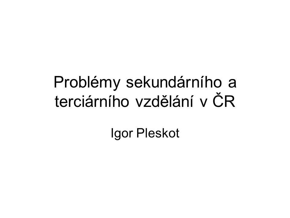 Problémy sekundárního a terciárního vzdělání v ČR Igor Pleskot