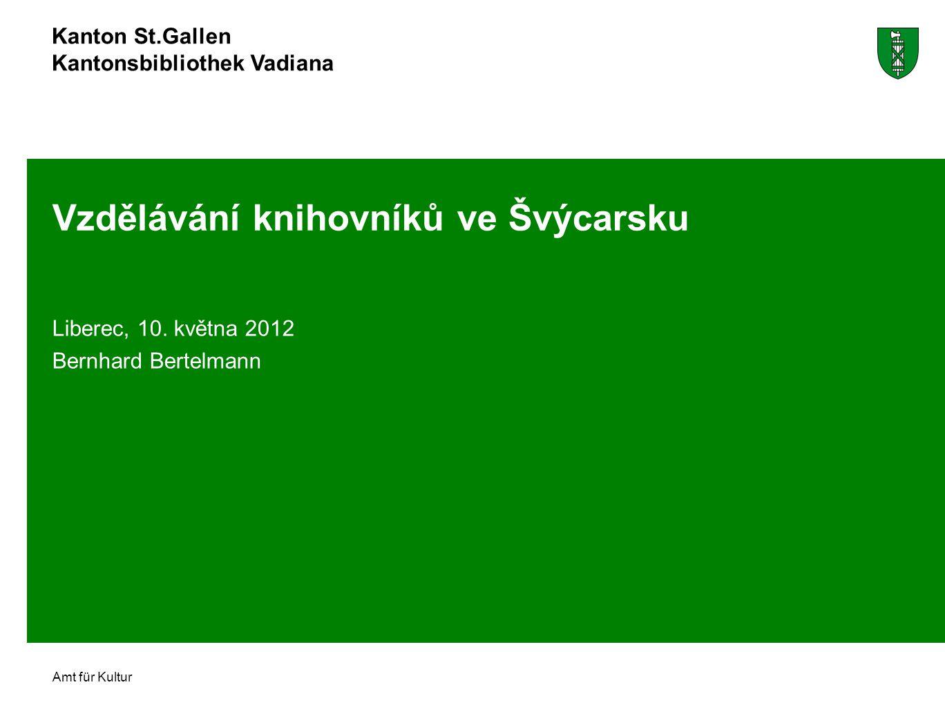 Kanton St.Gallen Kantonsbibliothek Vadiana Amt für Kultur Vzdělávání knihovníků ve Švýcarsku Liberec, 10.
