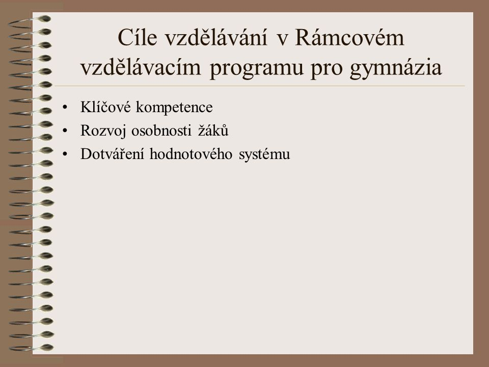 Cíle vzdělávání v Rámcovém vzdělávacím programu pro gymnázia Klíčové kompetence Rozvoj osobnosti žáků Dotváření hodnotového systému