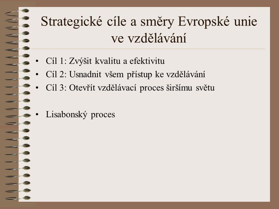 Strategické cíle a směry Evropské unie ve vzdělávání Cíl 1: Zvýšit kvalitu a efektivitu Cíl 2: Usnadnit všem přístup ke vzdělávání Cíl 3: Otevřít vzdě