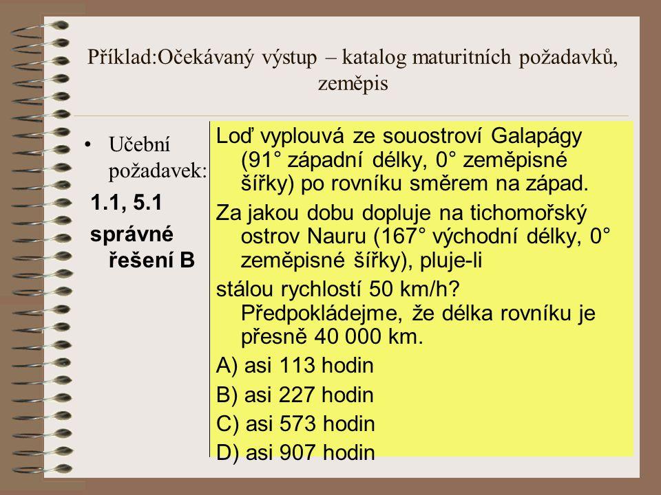Příklad:Očekávaný výstup – katalog maturitních požadavků, zeměpis Učební požadavek: 1.1, 5.1 správné řešení B Loď vyplouvá ze souostroví Galapágy (91°
