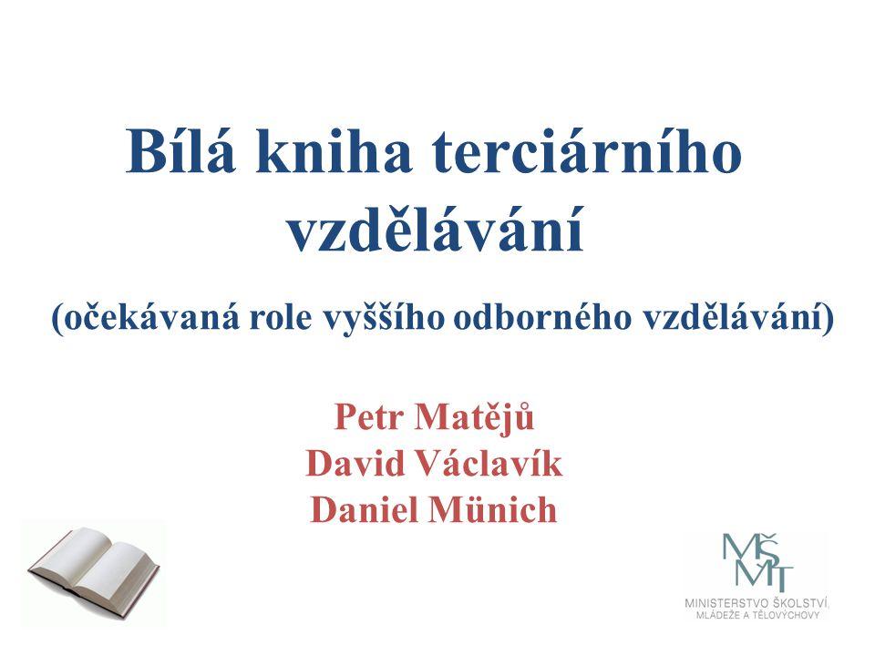 Bílá kniha terciárního vzdělávání (očekávaná role vyššího odborného vzdělávání) Petr Matějů David Václavík Daniel Münich