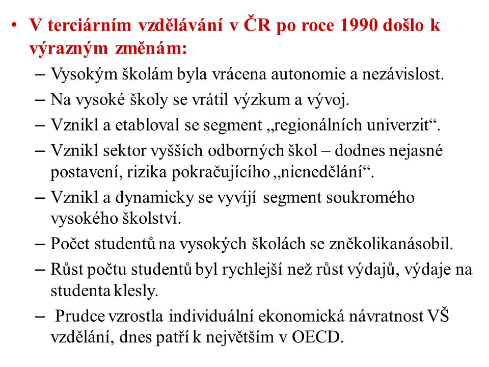 V terciárním vzdělávání v ČR po roce 1990 došlo k výrazným změnám: – Vysokým školám byla vrácena autonomie a nezávislost.