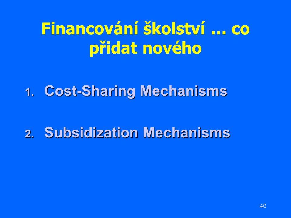 40 Financování školství … co přidat nového 1. Cost-Sharing Mechanisms 2. Subsidization Mechanisms