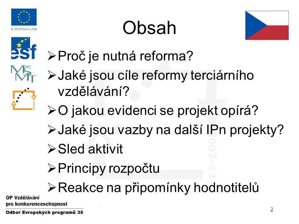Obsah  Proč je nutná reforma.  Jaké jsou cíle reformy terciárního vzdělávání.