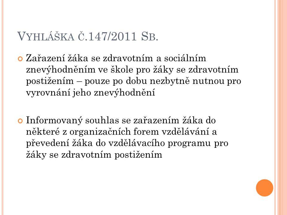 V YHLÁŠKA Č.147/2011 S B. Zařazení žáka se zdravotním a sociálním znevýhodněním ve škole pro žáky se zdravotním postižením – pouze po dobu nezbytně nu