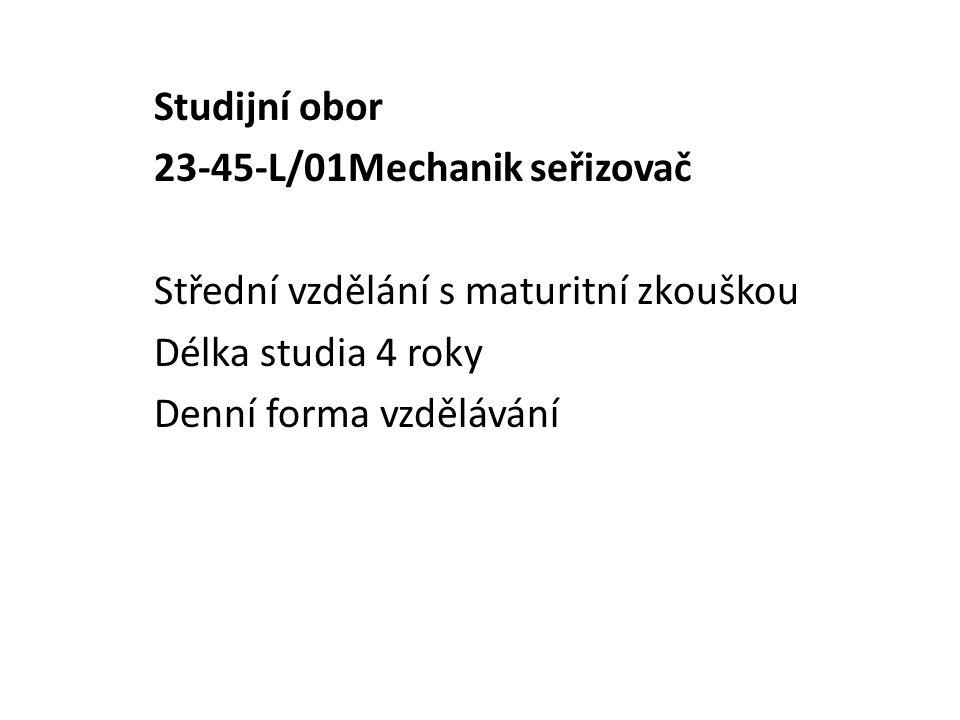 Studijní obor 23-45-L/01Mechanik seřizovač Střední vzdělání s maturitní zkouškou Délka studia 4 roky Denní forma vzdělávání