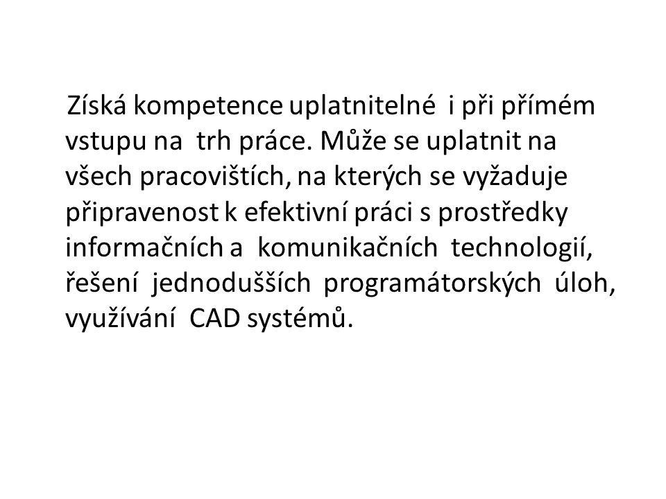 Získá kompetence uplatnitelné i při přímém vstupu na trh práce.