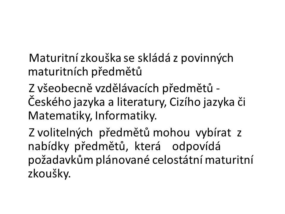 Maturitní zkouška se skládá z povinných maturitních předmětů Z všeobecně vzdělávacích předmětů - Českého jazyka a literatury, Cizího jazyka či Matemat
