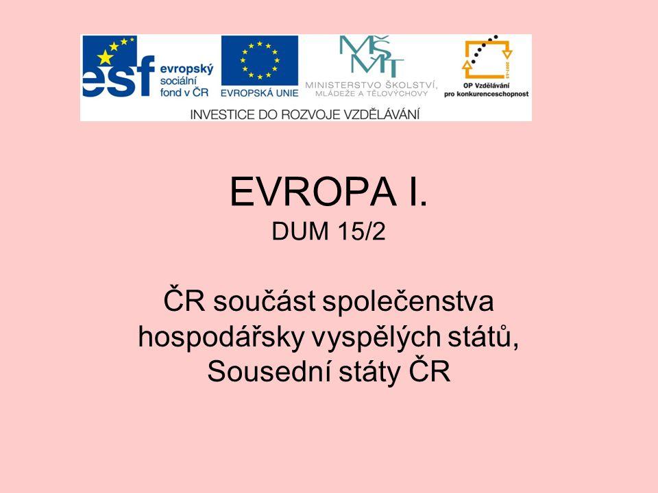 EVROPA I. DUM 15/2 ČR součást společenstva hospodářsky vyspělých států, Sousední státy ČR