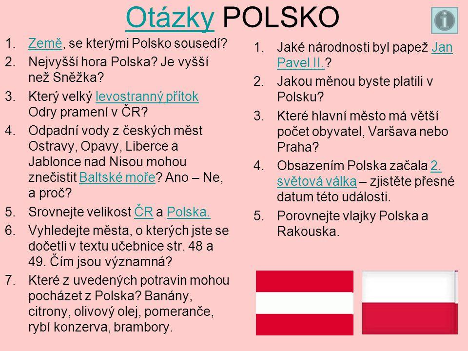 OtázkyOtázky POLSKO 1.Země, se kterými Polsko sousedí?Země 2.Nejvyšší hora Polska.