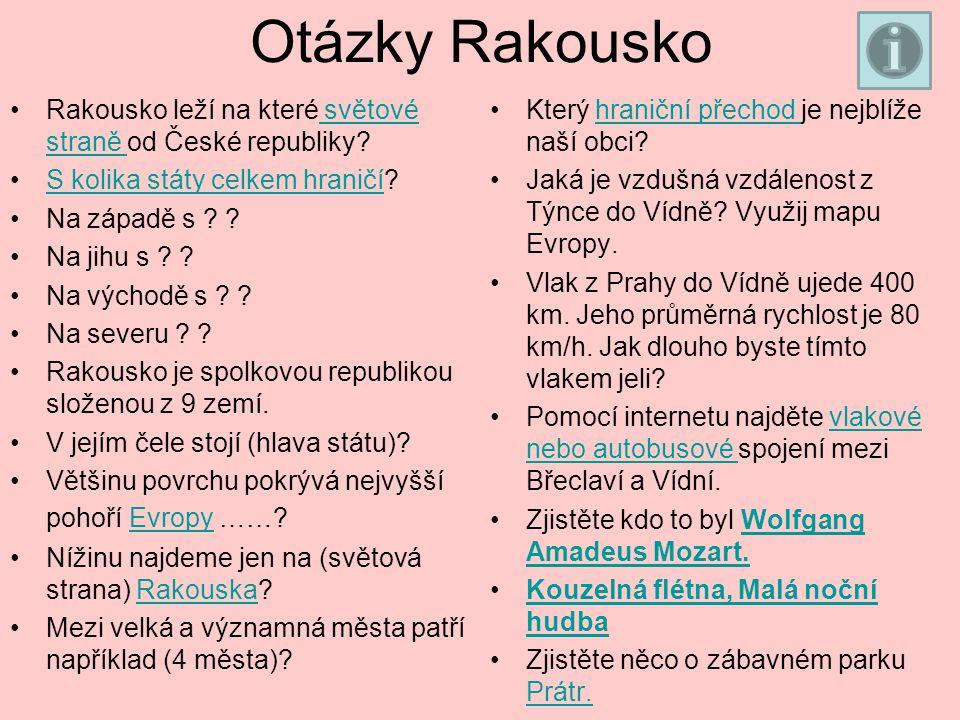 Otázky Rakousko Rakousko leží na které světové straně od České republiky.