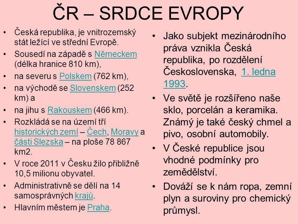 ČR – SRDCE EVROPY Česká republika, je vnitrozemský stát ležící ve střední Evropě.