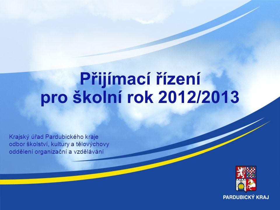 Přijímací řízení pro školní rok 2012/2013 Krajský úřad Pardubického kraje odbor školství, kultury a tělovýchovy oddělení organizační a vzdělávání