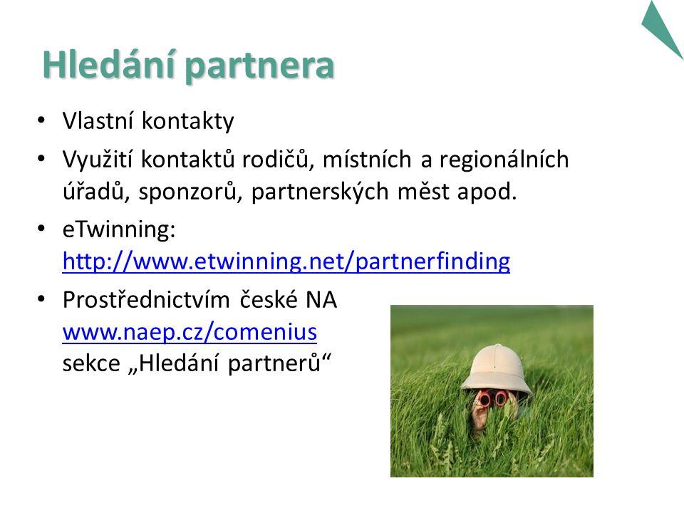 Hledání partnera Vlastní kontakty Využití kontaktů rodičů, místních a regionálních úřadů, sponzorů, partnerských měst apod.