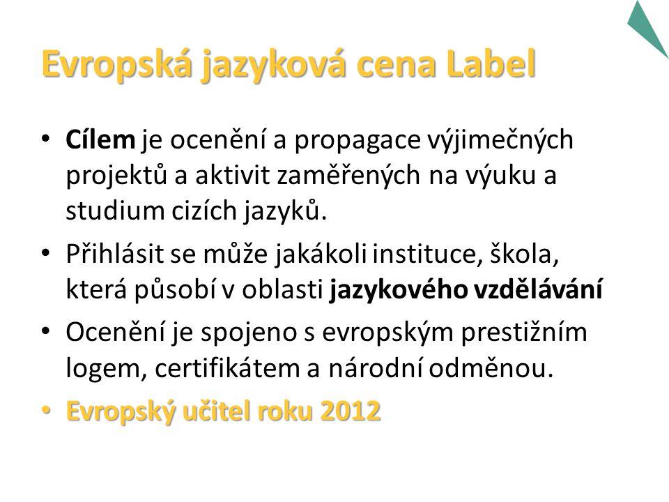 Evropská jazyková cena Label Cílem je ocenění a propagace výjimečných projektů a aktivit zaměřených na výuku a studium cizích jazyků.