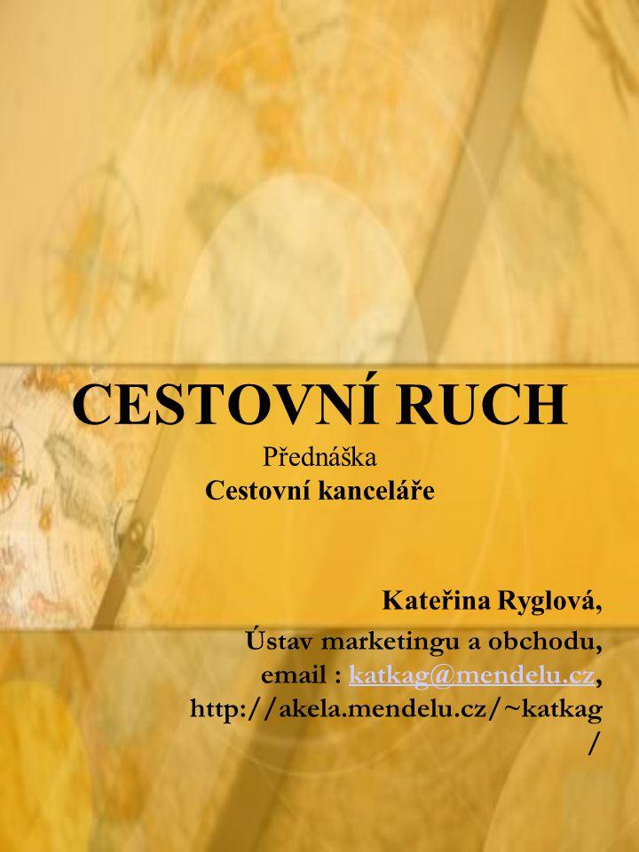 CESTOVNÍ RUCH Přednáška Cestovní kanceláře Kateřina Ryglová, Ústav marketingu a obchodu, email : katkag@mendelu.cz, http://akela.mendelu.cz/~katkag /k