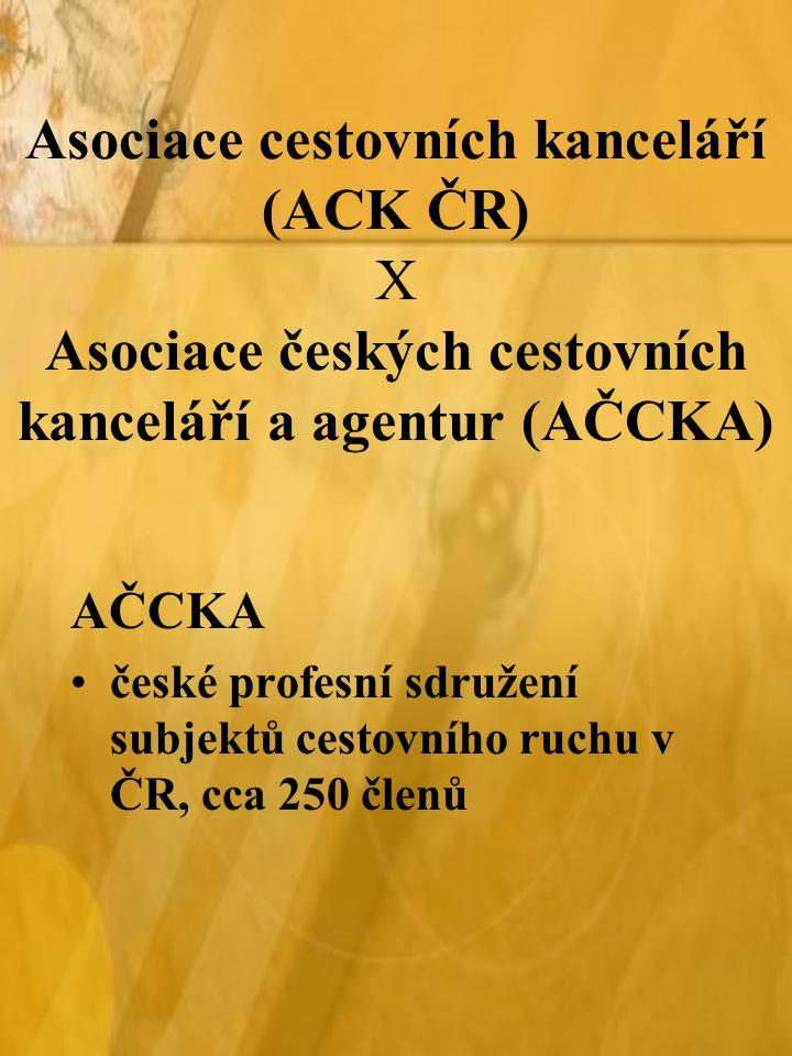 Asociace cestovních kanceláří (ACK ČR) X Asociace českých cestovních kanceláří a agentur (AČCKA) AČCKA české profesní sdružení subjektů cestovního ruc
