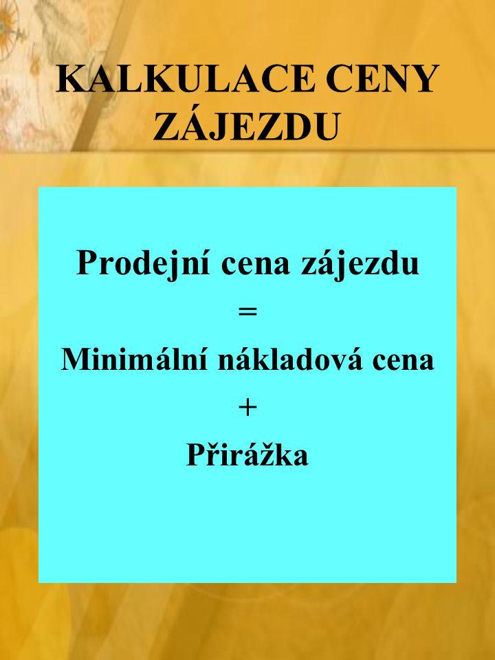 KALKULACE CENY ZÁJEZDU Prodejní cena zájezdu = Minimální nákladová cena + Přirážka