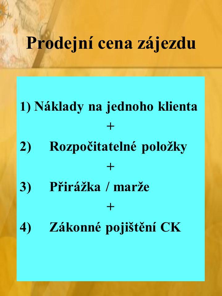 Prodejní cena zájezdu 1) Náklady na jednoho klienta + 2)Rozpočitatelné položky + 3)Přirážka / marže + 4)Zákonné pojištění CK