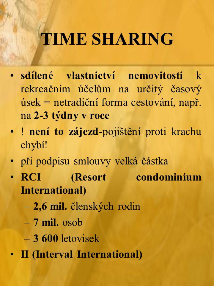 TIME SHARING sdílené vlastnictví nemovitosti k rekreačním účelům na určitý časový úsek = netradiční forma cestování, např. na 2-3 týdny v roce ! není