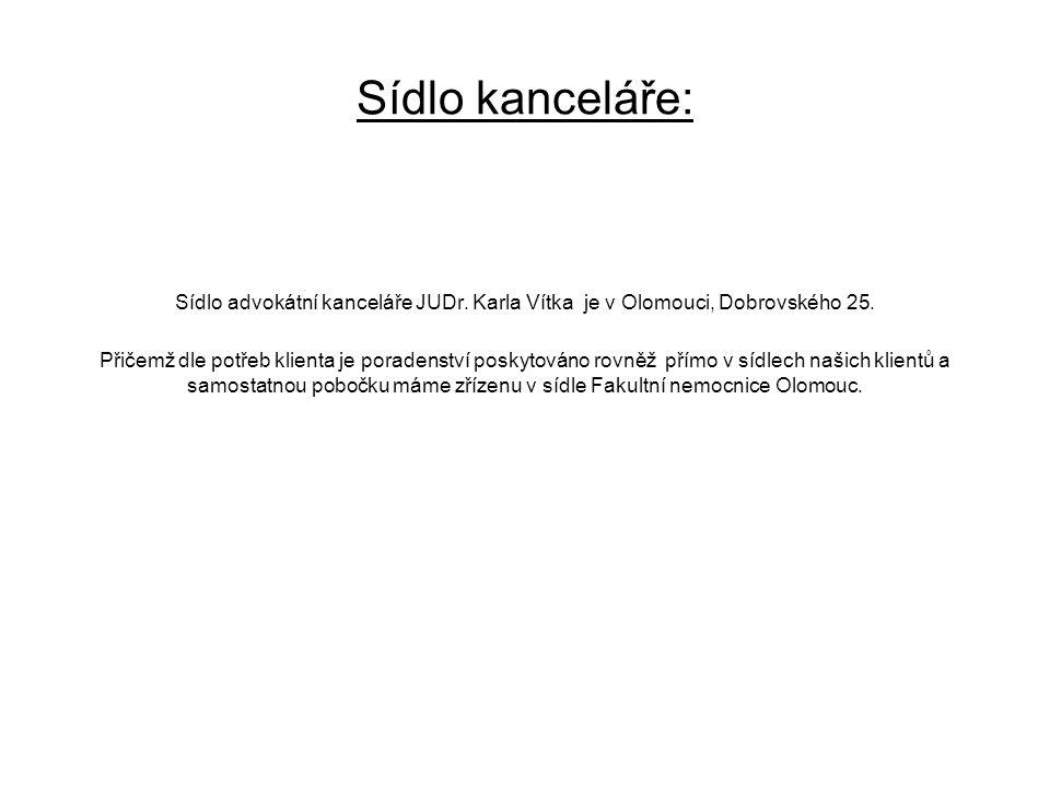 Sídlo kanceláře: Sídlo advokátní kanceláře JUDr. Karla Vítka je v Olomouci, Dobrovského 25. Přičemž dle potřeb klienta je poradenství poskytováno rovn