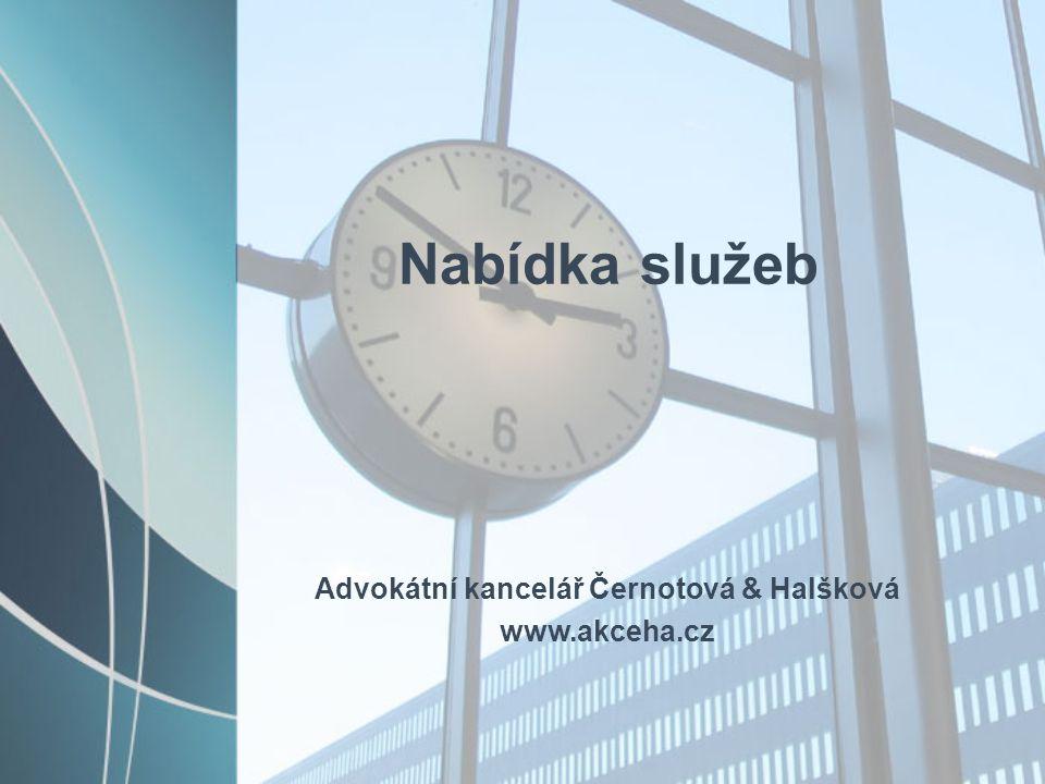 Nabídka služeb Advokátní kancelář Černotová & Halšková www.akceha.cz