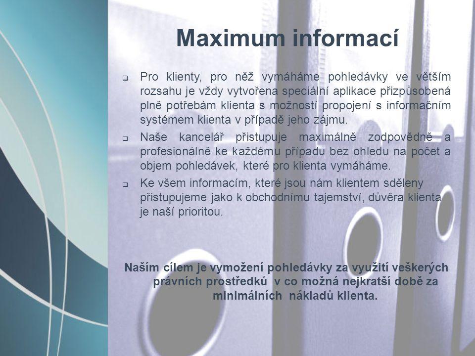 Maximum informací  Pro klienty, pro něž vymáháme pohledávky ve větším rozsahu je vždy vytvořena speciální aplikace přizpůsobená plně potřebám klienta