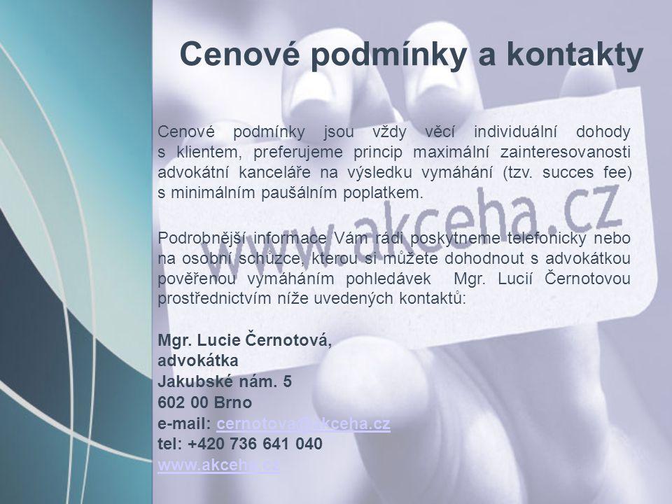 Cenové podmínky a kontakty Cenové podmínky jsou vždy věcí individuální dohody s klientem, preferujeme princip maximální zainteresovanosti advokátní ka