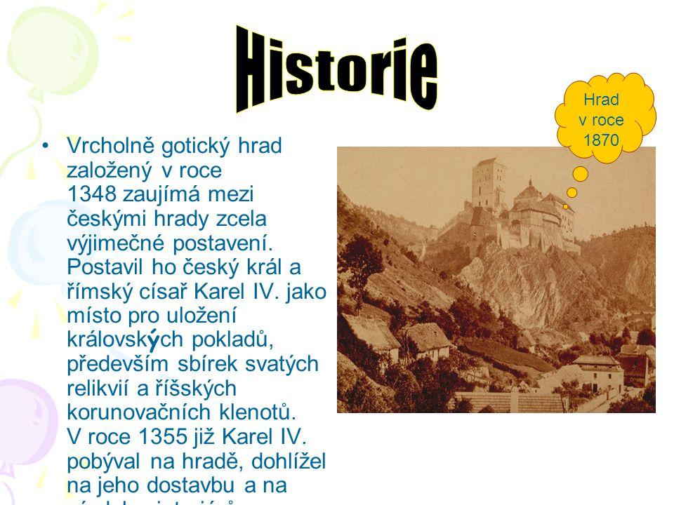 Vrcholně gotický hrad založený v roce 1348 zaujímá mezi českými hrady zcela výjimečné postavení.