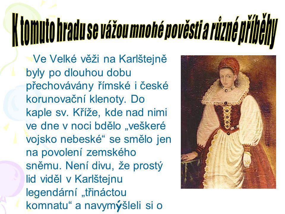 V e Velké věži na Karlštejně byly po dlouhou dobu přechovávány římské i české korunovační klenoty. Do kaple sv. Kříže, kde nad nimi ve dne v noci bděl