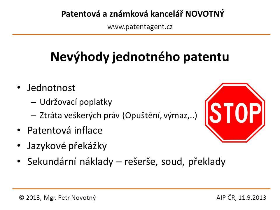 Patentová a známková kancelář NOVOTNÝ www.patentagent.cz Nevýhody jednotného patentu Jednotnost – Udržovací poplatky – Ztráta veškerých práv (Opuštění