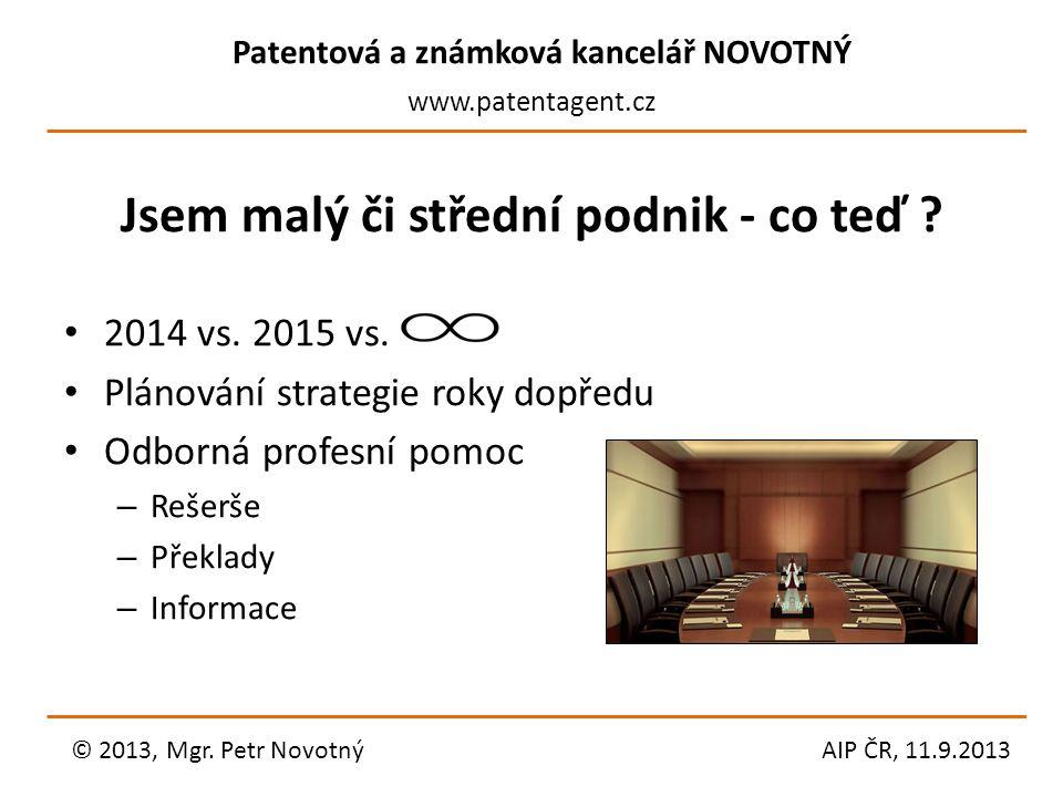 Patentová a známková kancelář NOVOTNÝ www.patentagent.cz Jsem malý či střední podnik - co teď ? 2014 vs. 2015 vs. Plánování strategie roky dopředu Odb