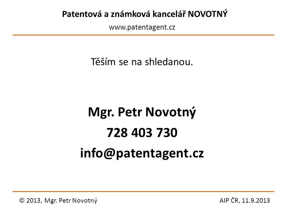 Patentová a známková kancelář NOVOTNÝ www.patentagent.cz Těším se na shledanou. Mgr. Petr Novotný 728 403 730 info@patentagent.cz © 2013, Mgr. Petr No