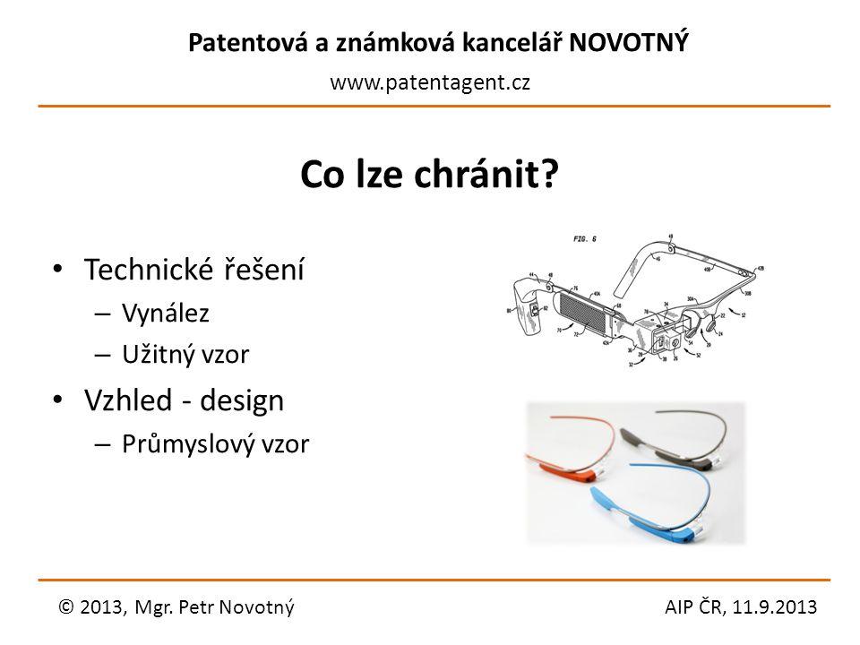 Patentová a známková kancelář NOVOTNÝ www.patentagent.cz Co lze chránit? Technické řešení – Vynález – Užitný vzor Vzhled - design – Průmyslový vzor ©