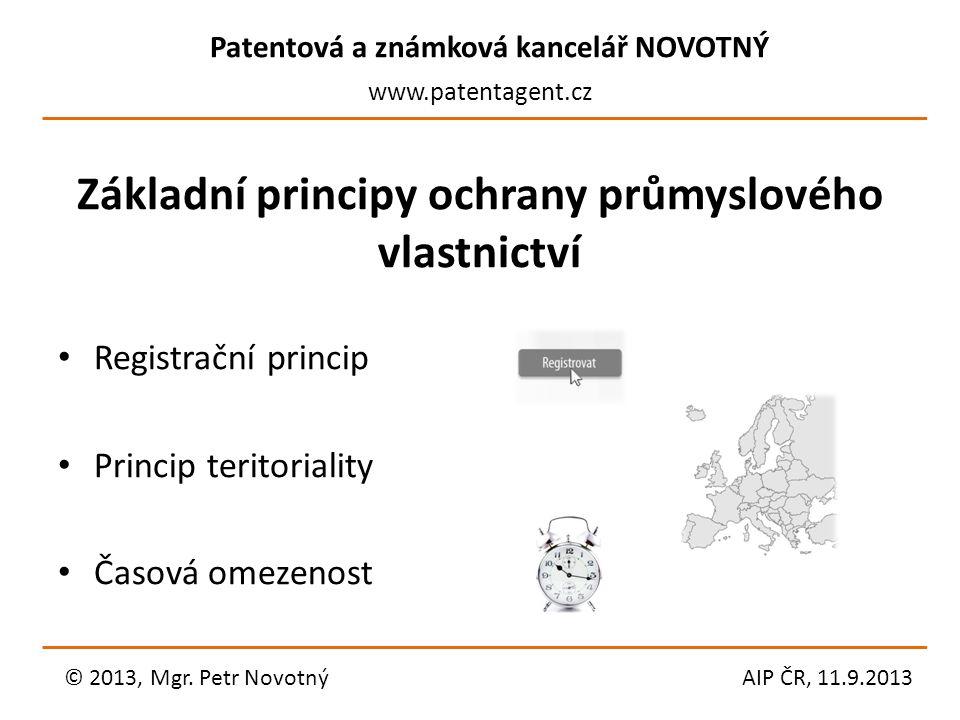 Patentová a známková kancelář NOVOTNÝ www.patentagent.cz Základní principy ochrany průmyslového vlastnictví Registrační princip Princip teritoriality