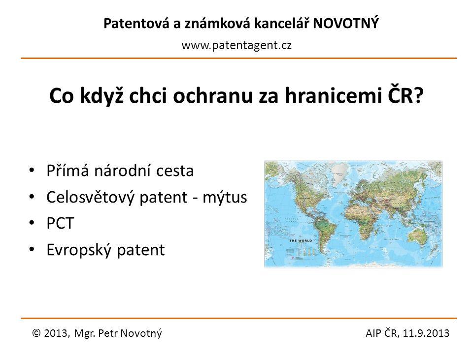 Patentová a známková kancelář NOVOTNÝ www.patentagent.cz Co když chci ochranu za hranicemi ČR? Přímá národní cesta Celosvětový patent - mýtus PCT Evro