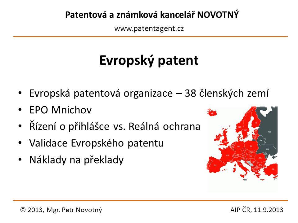 Patentová a známková kancelář NOVOTNÝ www.patentagent.cz Evropský patent Evropská patentová organizace – 38 členských zemí EPO Mnichov Řízení o přihlá