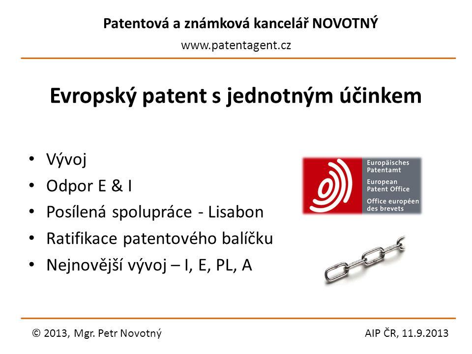 Patentová a známková kancelář NOVOTNÝ www.patentagent.cz Evropský patent s jednotným účinkem Vývoj Odpor E & I Posílená spolupráce - Lisabon Ratifikac