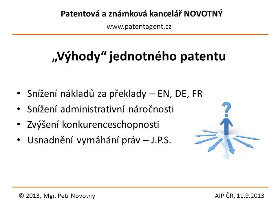 """Patentová a známková kancelář NOVOTNÝ www.patentagent.cz """"Výhody"""" jednotného patentu Snížení nákladů za překlady – EN, DE, FR Snížení administrativní"""