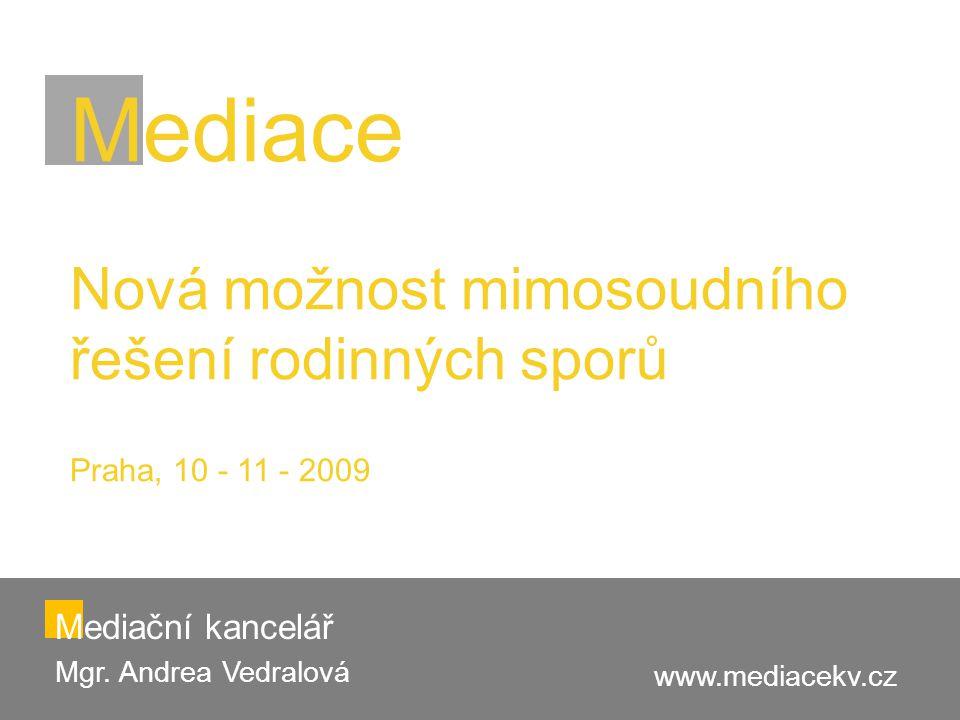 Mediace Nová možnost mimosoudního řešení rodinných sporů Praha, 10 - 11 - 2009 Mediační kancelář Mgr. Andrea Vedralová www.mediacekv.cz