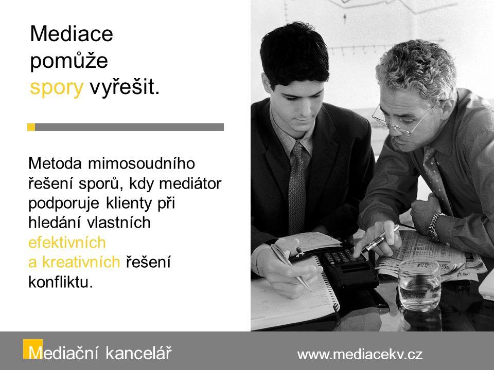 Mediace je podpora při hledání dohody Mediační kancelář www.mediacekv.cz V 70-80 % případů je dosaženo výsledné, pro všechny zúčastněné strany, přijatelné dohody.