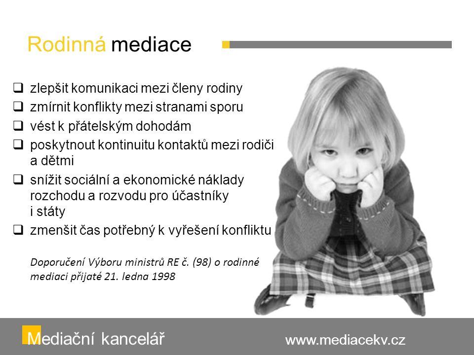 Rodinná mediace Mediační kancelář www.mediacekv.cz  zlepšit komunikaci mezi členy rodiny  zmírnit konflikty mezi stranami sporu  vést k přátelským