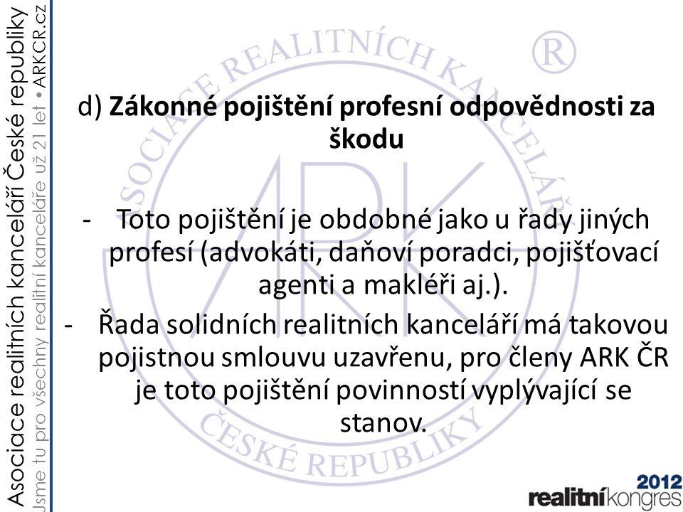 Asociace realitních kanceláří České republiky Jsme tu pro všechny realitní kanceláře už 21 let ARKCR.cz d) Zákonné pojištění profesní odpovědnosti za