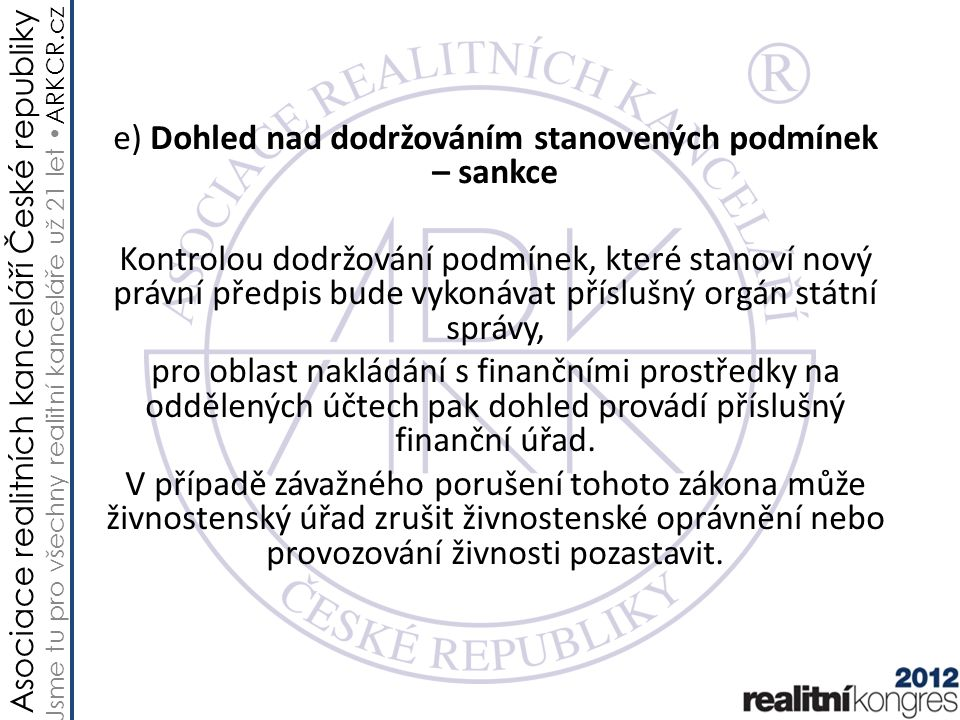 Asociace realitních kanceláří České republiky Jsme tu pro všechny realitní kanceláře už 21 let ARKCR.cz e) Dohled nad dodržováním stanovených podmínek