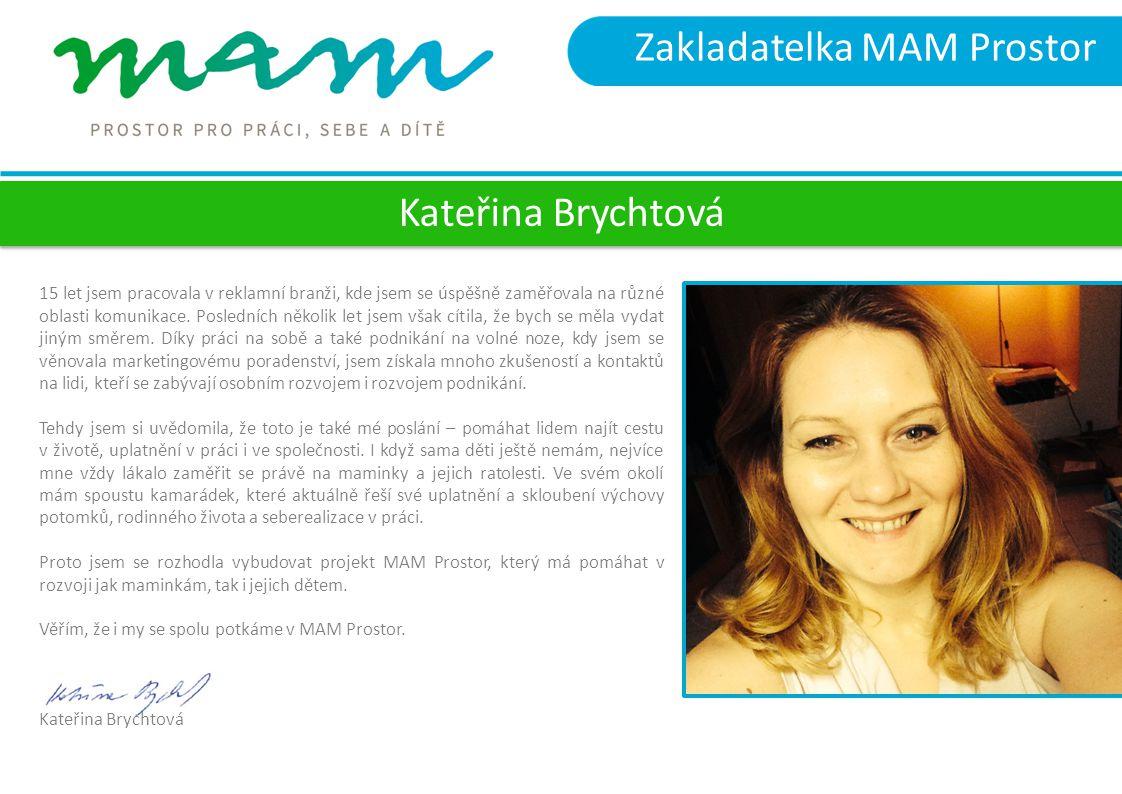 Zakladatelka MAM Prostor 15 let jsem pracovala v reklamní branži, kde jsem se úspěšně zaměřovala na různé oblasti komunikace.