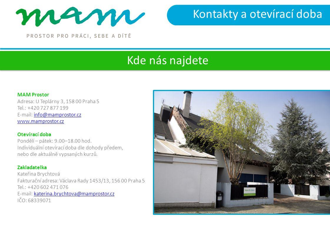 Kontakty a otevírací doba Kde nás najdete MAM Prostor Adresa: U Teplárny 3, 158 00 Praha 5 Tel.: +420 727 877 199 E-mail: info@mamprostor.czinfo@mampr