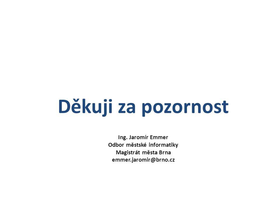 Děkuji za pozornost Ing. Jaromír Emmer Odbor městské informatiky Magistrát města Brna emmer.jaromir@brno.cz