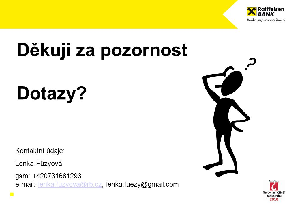 Děkuji za pozornost Dotazy? Kontaktní údaje: Lenka Füzyová gsm: +420731681293 e-mail: lenka.fuzyova@rb.cz, lenka.fuezy@gmail.comlenka.fuzyova@rb.cz